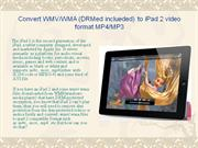 Convert WMV WMA (DRMed inclueded) to iPad 2 video format MP4 MP3