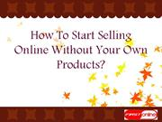 How To Start Selling Online Without Your Own Products