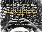 1. Building Momentum to a Global Economic Collapse - narrated