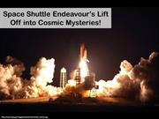Space Shuttle Endeavour's Lift Off into Cosmic Mysteries!