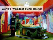 World Weirdest Hotel Rooms!
