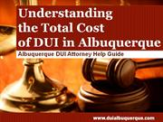 DUI Attorney Albuquerque: Understanding All the Costs and Fees Associa