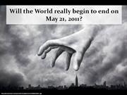 Will the World really begin to end on May 21, 2011?