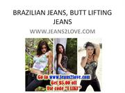 BRAZILIAN JEANS,  BUTT LIFTING JEANS