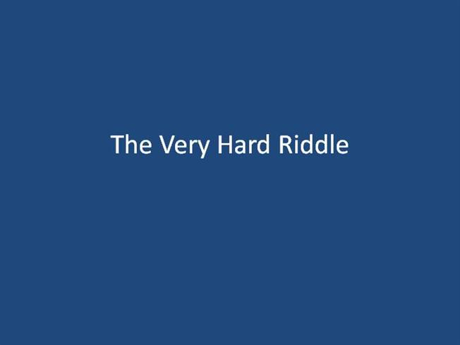 The Very Hard Riddle