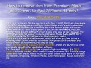 How to remove drm from Premium iMesh and convert to iphone 4 or ipad 2