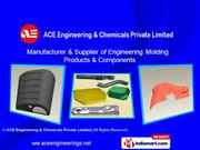 Engineering & Moulding Products By Ace Engineerings & Chemicals