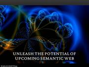 Unleash the Potential of Upcoming Semantic Web