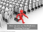 How can you use Facebook as a Branding Strategy?