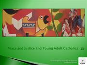 Peace and Justice and Young Adult Catholics. CARA presentation with no