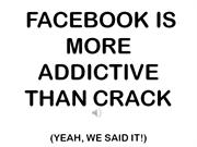 Facebook Is more addictive than crack