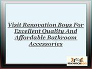 visit renovation boys for bathroom accessories