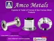 Industrial Metal Products By Amco Metals Mumbai