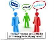How can you use Social Media Marketing for building brand?