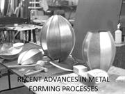 RECENT ADVANCES IN METAL FORMING PROCESSES