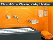 Tile and Grout Cleaning – Why It Matters!