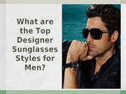What are the Top Designer Sunglasses Styles for
