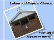 Lakewood Baptist Presentation 2011 30 yrs