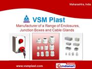Enclosures And Cable Glands By Vsm Plast Pune