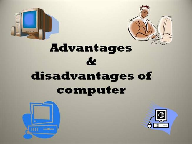 computer disadvantages Today, the computer is used in every field and has made our day to day tasks very easy but there are some advantages and disadvantages of computers.