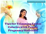 Tips for Trimming Excess Calories with Proper Pregnancy