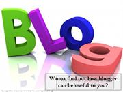 How blogger is useful?