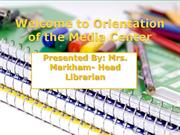 Welcome to Orientation of the Media Center