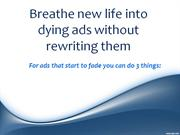 Breathe new life into dying ads without rewriting them