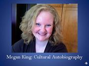 Megan King: Cultural Autobiography