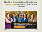 Health is the actual wealth so join any health retreat camp- ontrackre