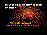 How to Convert MKV to iPad on Mac with Mac MKV to iPad Converter