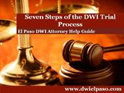 El Paso DWI Attorney: Details the Seven Steps of the DWI Trial Process