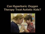 Can Hyperbaric Oxygen Therapy Treat Autistic Kids