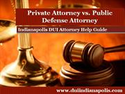 Indianapolis DUI Attorney Declares Hiring a Private Attorney is your B