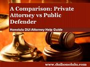 Honolulu DUI Attorney Reviews the Differences Between a Private Attorn