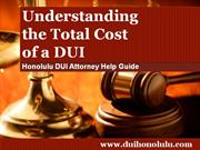 Honolulu DUI Attorney Reviews the Total Costs of a DUI Conviction