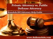 Honolulu DUI Attorney Declares Hiring a Private Attorney is your Best