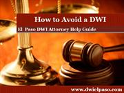 El Paso DWI Attorney: Gives you Tips on how to Avoid a DWI