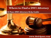 El Paso DWI Attorney: Tells you How to Find a DWI Attorney