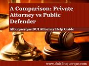 Albuquerque DUI Attorney Reviews the Differences Between a Private Att