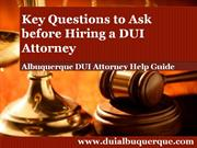 Albuquerque DUI Attorney Shares Must Ask Questions Before Hiring an At
