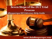 Albuquerque DUI Attorney Details the Seven Steps in the DUI Trial Proc