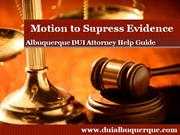 Albuquerque DUI Attorney Explains the Motion to Suppress Evidence