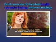 Brief overview of the ideal health retreat in Sydney and surroundings-