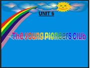 English 8 - Unit 6 - The young pioneers club