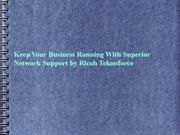 keep your business running with superior network support by ricoh tekn