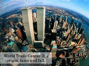 World Trade Center: It's origin, fame and fall.