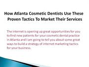How Atlanta Cosmetic Dentists Use These Proven Tactics To Market Their