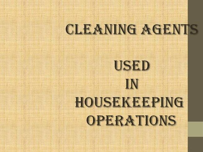 . Cleaning Agents Used in Housekeeping Operations  authorSTREAM