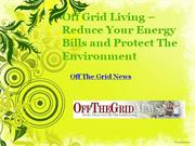 off Grid living – reduce your energy bills and protect the environment